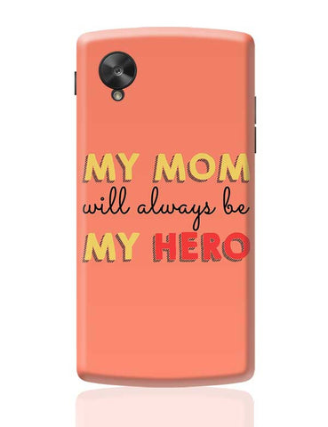 My Mom Will Always Be My Hero Mothers Day Special  Google Nexus 5 Covers Cases Online India