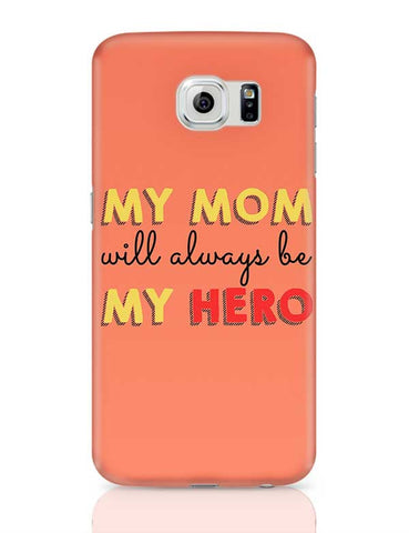 My Mom Will Always Be My Hero Mothers Day Special  Samsung Galaxy S6 Covers Cases Online India