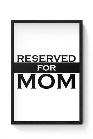 Reserved For Mom Mothers Day Special  Framed Poster Online India