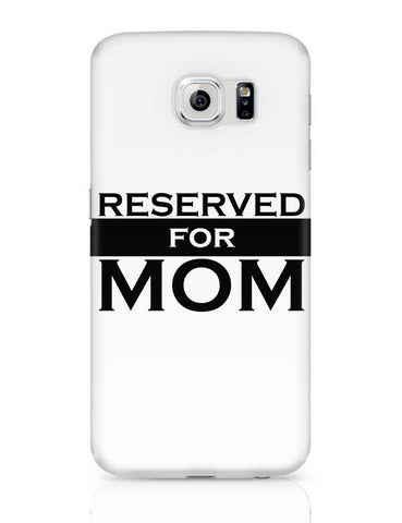Reserved For Mom Mothers Day Special  Samsung Galaxy S6 Covers Cases Online India