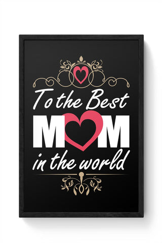 To The Best Mom In The World Mothers Day Special  Framed Poster Online India