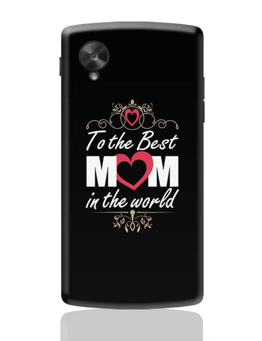 To The Best Mom In The World Mothers Day Special  Google Nexus 5 Covers Cases Online India
