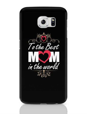 To The Best Mom In The World Mothers Day Special  Samsung Galaxy S6 Covers Cases Online India