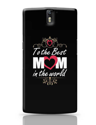 To The Best Mom In The World Mothers Day Special  OnePlus One Covers Cases Online India