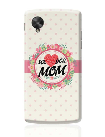 We Love You Mom Mothers Day Special  Google Nexus 5 Covers Cases Online India
