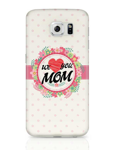 We Love You Mom Mothers Day Special  Samsung Galaxy S6 Covers Cases Online India
