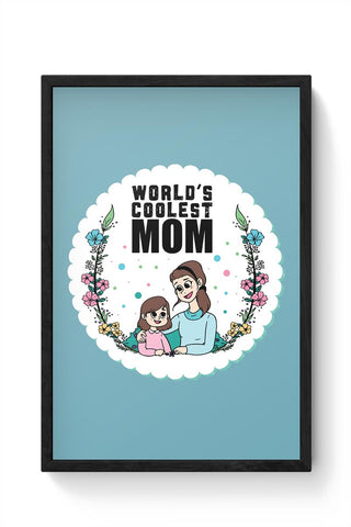 World'S Coolest Mom Mothers Day Special  Framed Poster Online India