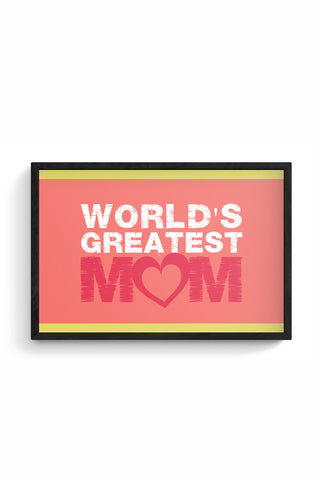World'S Gratest Mom Mothers Day Special  Framed Poster Online India