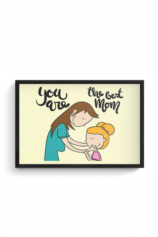 You Are The Best Mom Mothers Day Special  Framed Poster Online India