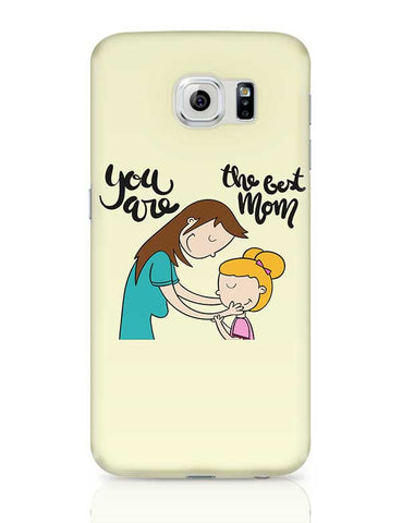 You Are The Best Mom Mothers Day Special  Samsung Galaxy S6 Covers Cases Online India