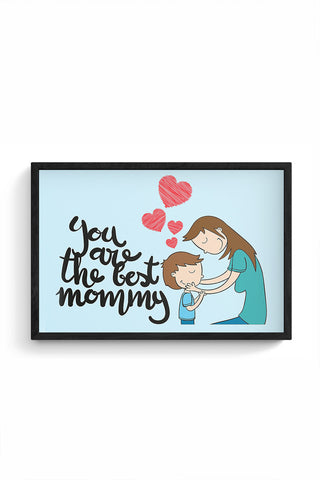You Are The Best Mommy Mothers Day Special  Framed Poster Online India
