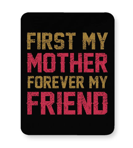FRIST MY MOTHER FOREVER MY FRIEND Mousepad Online India