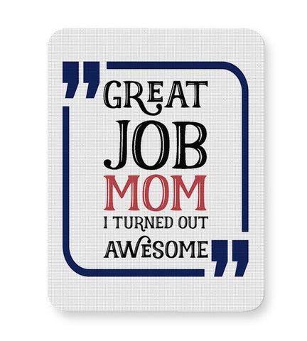 GREAT JOB MOM I TURNED OUT AWESOME Mousepad Online India