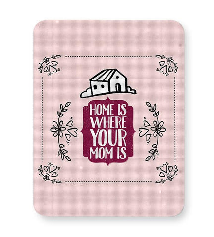 HOME IS WHERE YOUR MOM IS Mousepad Online India