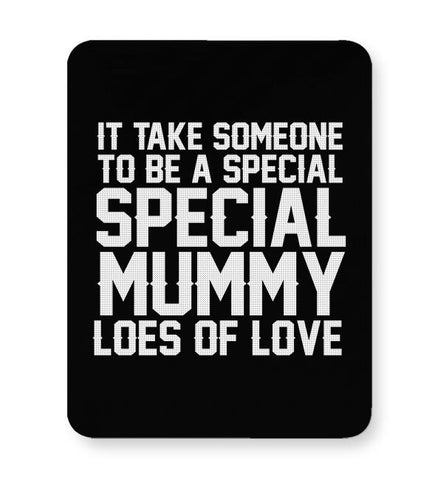 IT TAKE SOMEONE TO BE A SPECIAL MUMMY LOES OF LOVE Mousepad Online India