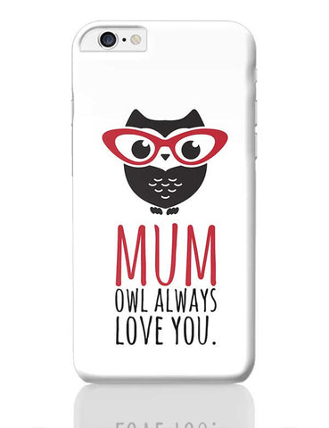 MUM OWL ALWAYS LOVE YOU iPhone 6 Plus / 6S Plus Covers Cases Online India
