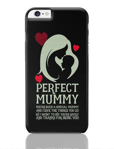PERFECT MUMMY YOU'RE SUCH A SPECIAL MUMMY AND I LOVE THE THINGS YOU'RE LOVELY AND THANKS FOR BEING YOU iPhone 6 Plus / 6S Plus Covers Cases Online India