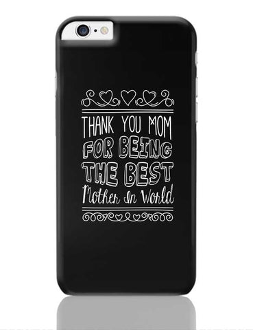THANK YOU MOM FOR BEING THE BEST MOTHER IN WORLD iPhone 6 Plus / 6S Plus Covers Cases Online India