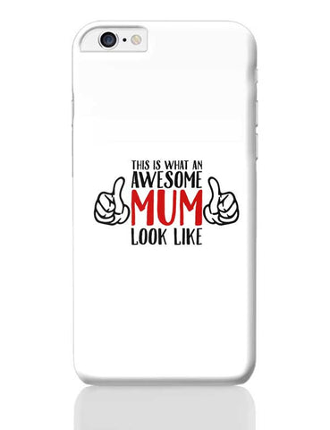 THIS IS WHAT AN AWESOME MUM LOOK LIKE iPhone 6 Plus / 6S Plus Covers Cases Online India