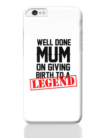 WELL DONE MUM ON GIVING BRITH TO A LEGEND iPhone 6 Plus / 6S Plus Covers Cases Online India