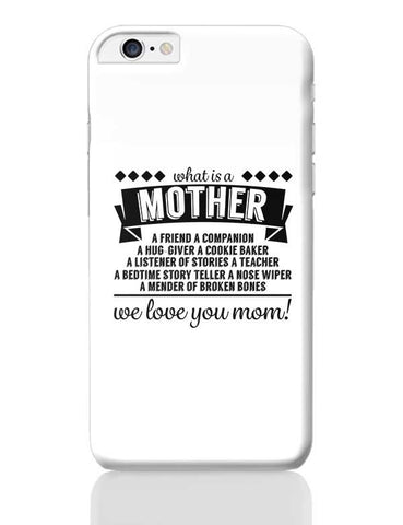 WHAT IS A MOTHER A FRIEND A COMPANION A HUG GIVER A COOKIE BAKER A LISTENER OF STORIES A TEACHER A BEDTIME STORY TELLER A NOSE WIPER A MENDER iPhone 6 Plus / 6S Plus Covers Cases Online India