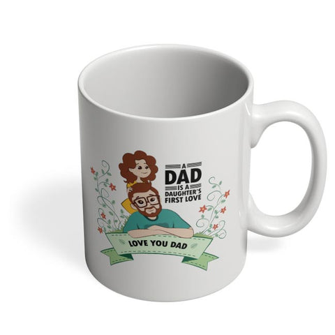 A dad is a daughter's first love Coffee Mug Online India