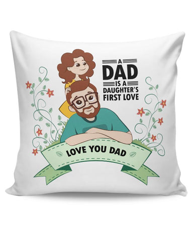A dad is a daughter's first love Cushion Cover Online India