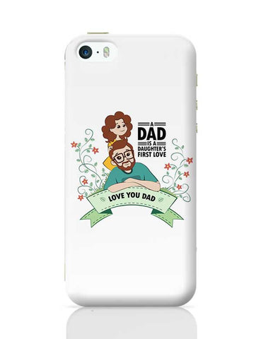 A dad is a daughter's first love iPhone 5/5S Covers Cases Online India