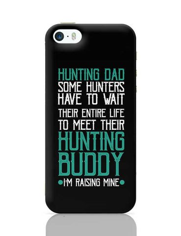 Hunting dad some hunters have to wait their entire life to meet their hunting buddy i'm raising mine iPhone 5/5S Covers Cases Online India