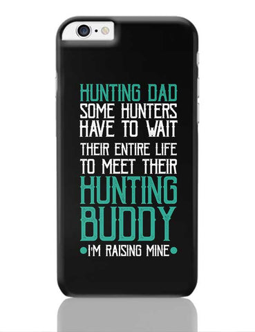 Hunting dad some hunters have to wait their entire life to meet their hunting buddy i'm raising mine iPhone 6 Plus / 6S Plus Covers Cases Online India