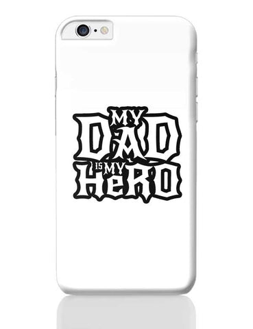 My dad is my hero iPhone 6 Plus / 6S Plus Covers Cases Online India