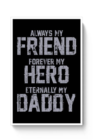 Always my friend forever my hero eternally my daddy Poster Online India