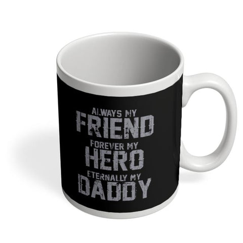 Always my friend forever my hero eternally my daddy Coffee Mug Online India