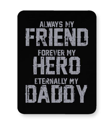 Always my friend forever my hero eternally my daddy Mousepad Online India