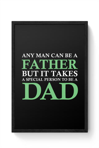 Any man can be a father but it takes a special person to be a dad Framed Poster Online India