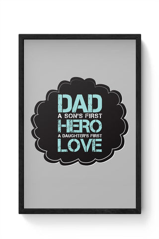 DAD A SON'S FIRST HERO A DAUGHTER'S FIRST LOVE Framed Poster Online India