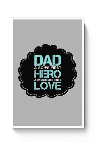 Buy DAD A SON'S FIRST HERO A DAUGHTER'S FIRST LOVE Poster