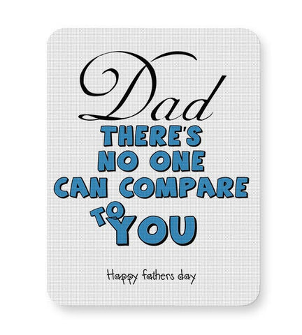 DAD THERE'S NO ONE CAN COMPARE TO YOU happy frathers day Mousepad Online India
