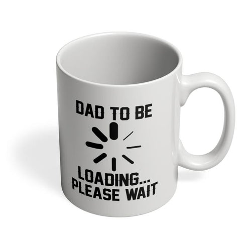 DAD TO BE LOADING PLEASE WAIT Coffee Mug Online India