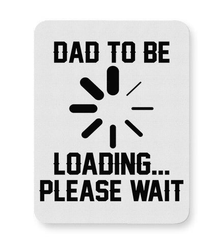 DAD TO BE LOADING PLEASE WAIT Mousepad Online India