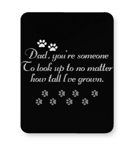 DAD YOU'RE SOMEONE TO LOOK UP TO NO MATTER HOW TALL I'VE GROWN Mousepad Online India
