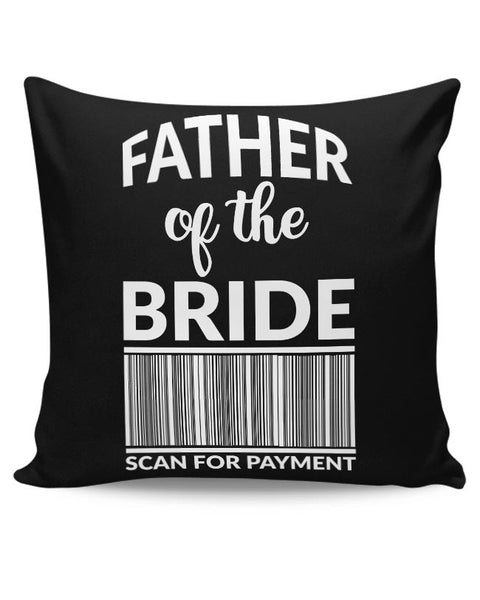 frather of the bride scan for payment Cushion Cover Online India