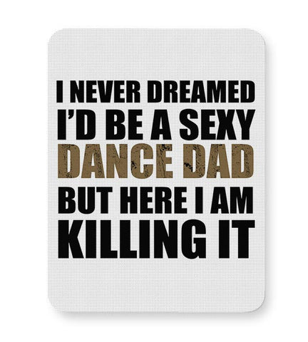 I never dreamed i'd be a sexy dance dad but here i am killing it Mousepad Online India