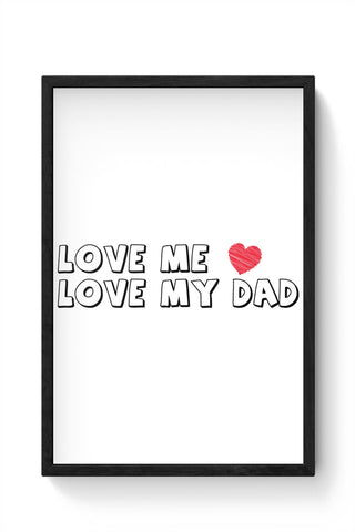 Love my hart love me dad Framed Poster Online India