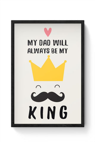 my dad will always be my king illustration Framed Poster Online India