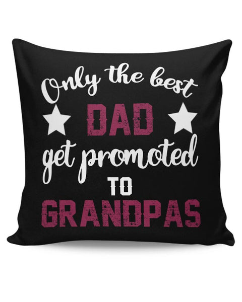 only the best dads get promoted to grandpa Cushion Cover Online India