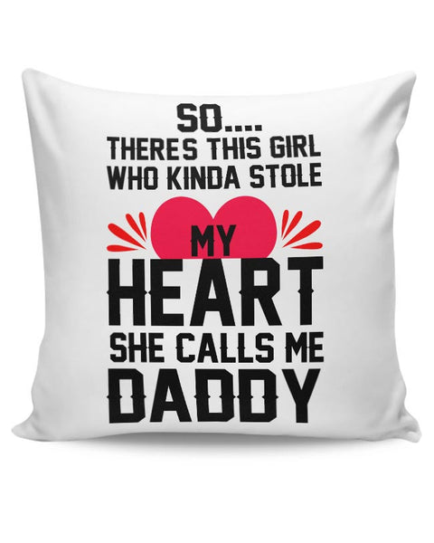 So there's this girl who kinda stole my she call me daddy Cushion Cover Online India