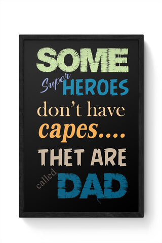 SOME SUPERHERO DON'T HAVE CAPES... THAT ARE CALLED DAD Framed Poster Online India