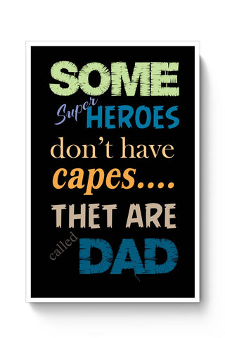SOME SUPERHERO DON'T HAVE CAPES... THAT ARE CALLED DAD Poster Online India