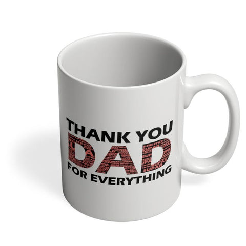 THANK YOU DAD FOR EVERYTHING Coffee Mug Online India